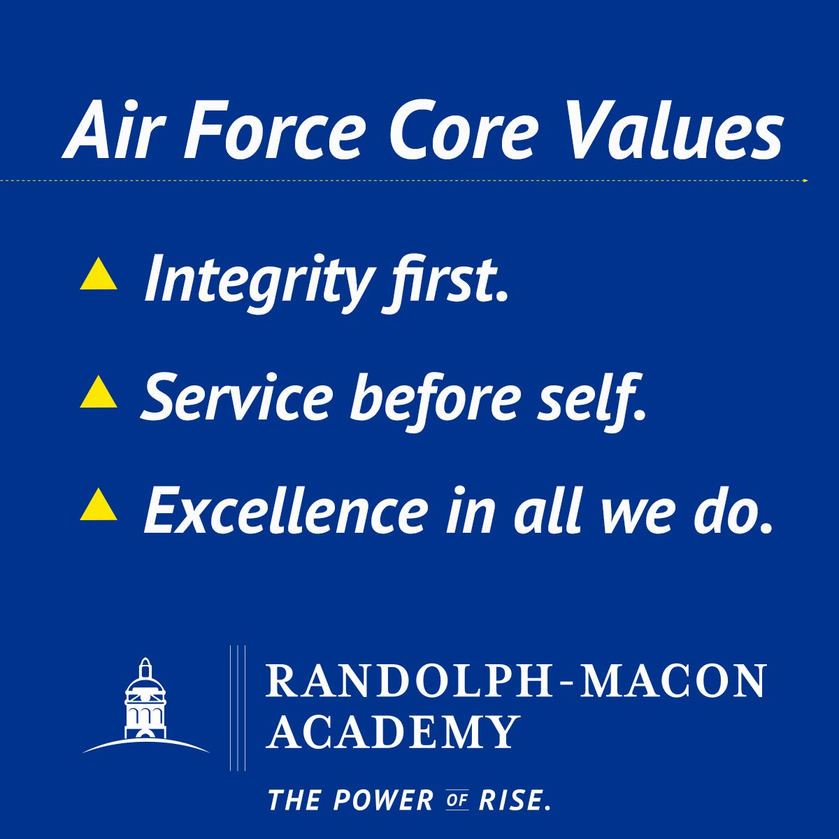 The Air Force core values are: Integrity First, Service Before Self, and Excellence in All We Do.