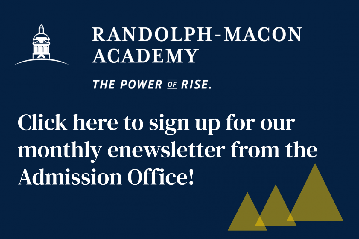 Click here to sign up for our monthly enewsletter from our admission office, full of information about our boarding school and event announcements.
